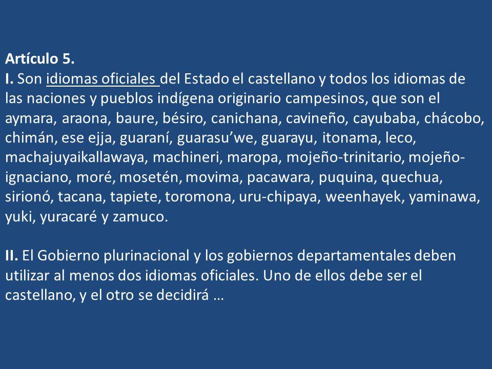 Artículo 5. I. Son idiomas oficiales del Estado el castellano y todos los idiomas de las naciones y pueblos indígena originario campesinos, que son el