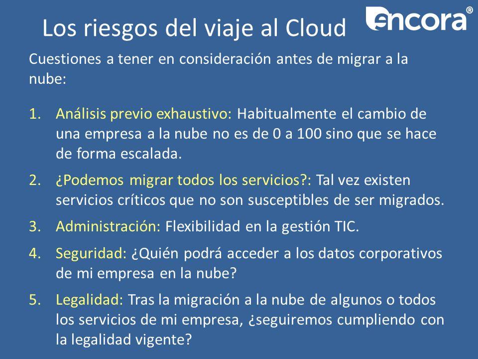 Los riesgos del viaje al Cloud Cuestiones a tener en consideración antes de migrar a la nube: 1.Análisis previo exhaustivo: Habitualmente el cambio de una empresa a la nube no es de 0 a 100 sino que se hace de forma escalada.