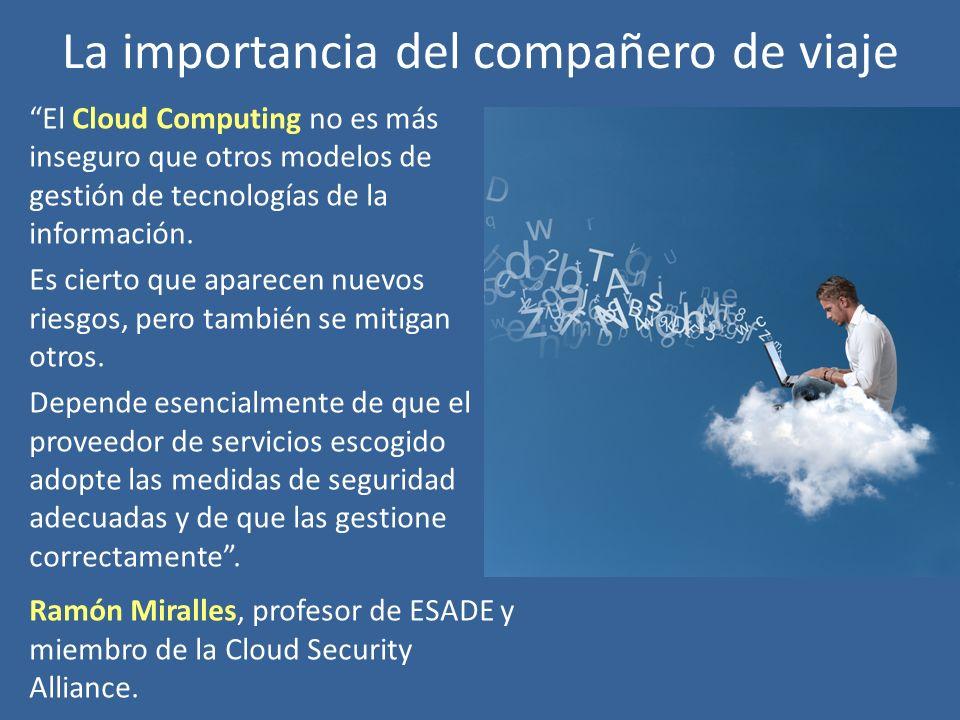 La importancia del compañero de viaje El Cloud Computing no es más inseguro que otros modelos de gestión de tecnologías de la información.