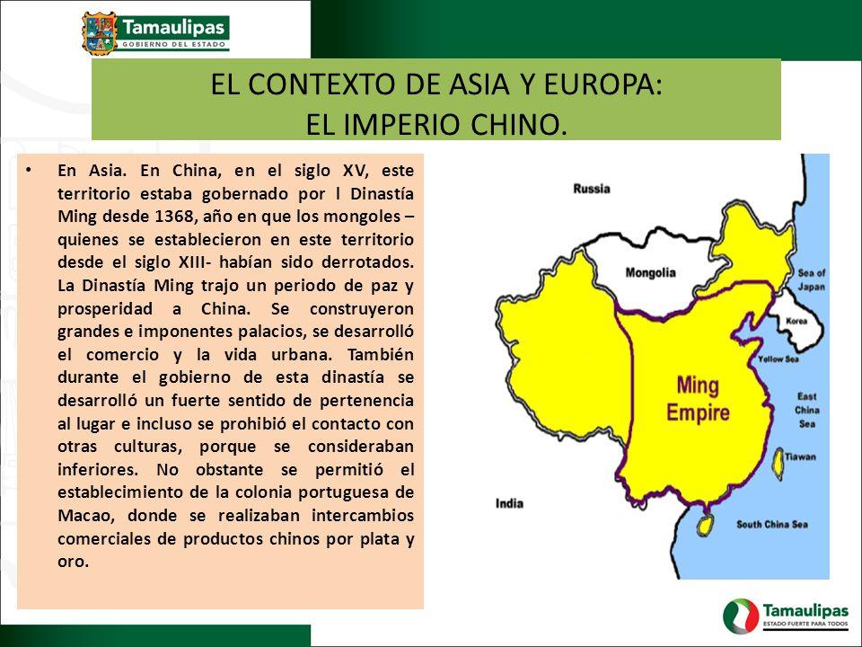 EL CONTEXTO DE ASIA Y EUROPA: EL IMPERIO CHINO. En Asia. En China, en el siglo XV, este territorio estaba gobernado por l Dinastía Ming desde 1368, añ