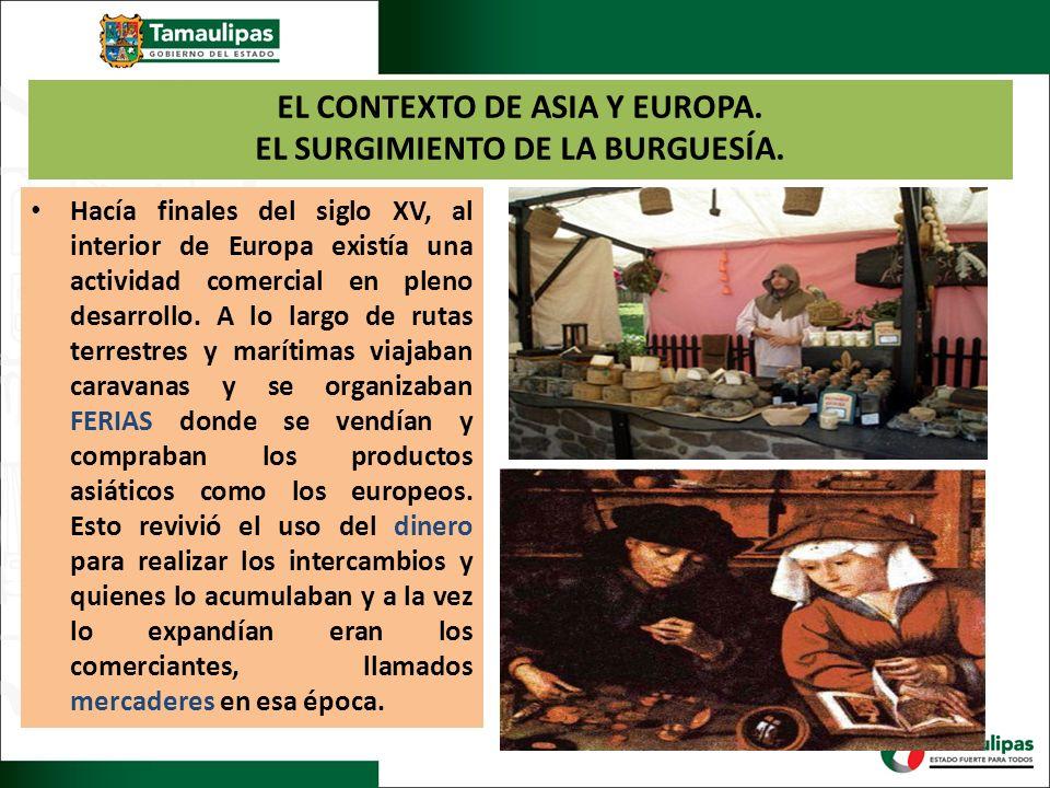 EL CONTEXTO DE ASIA Y EUROPA. EL SURGIMIENTO DE LA BURGUESÍA. Hacía finales del siglo XV, al interior de Europa existía una actividad comercial en ple
