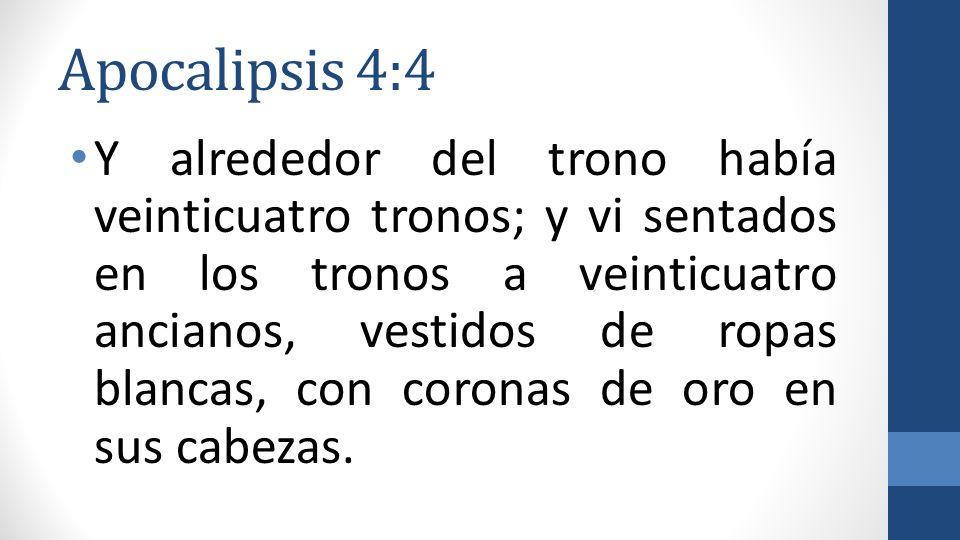 Apocalipsis 4:4 Y alrededor del trono había veinticuatro tronos; y vi sentados en los tronos a veinticuatro ancianos, vestidos de ropas blancas, con c