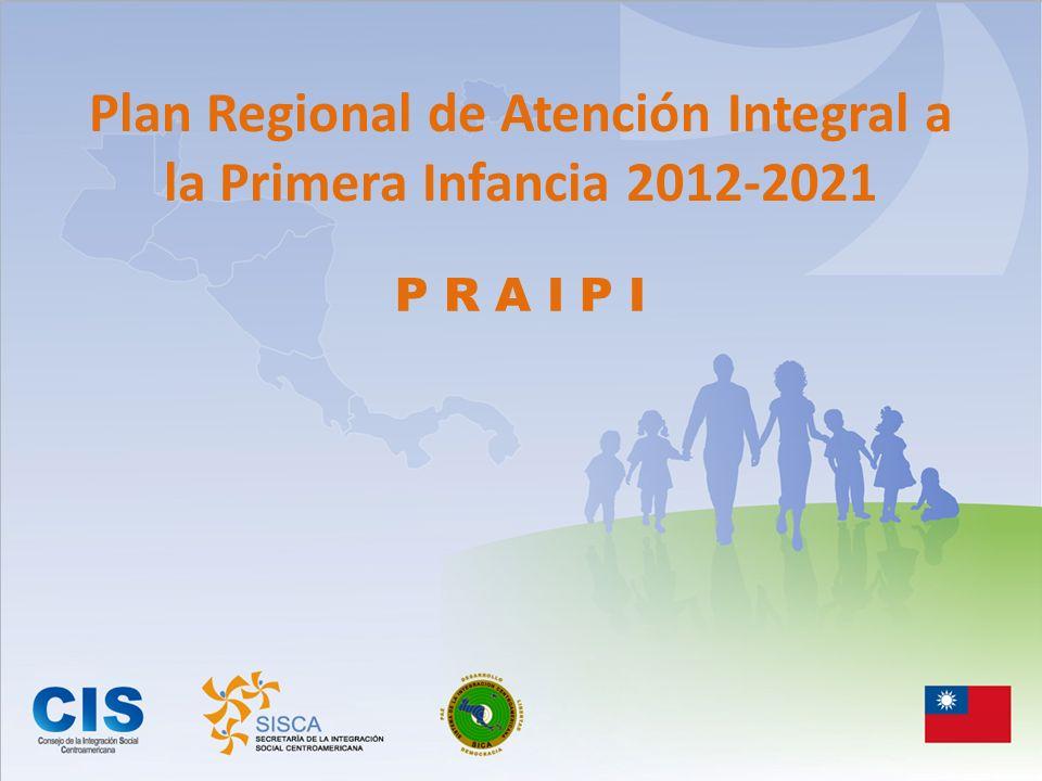P R A I P I Plan Regional de Atención Integral a la Primera Infancia 2012-2021