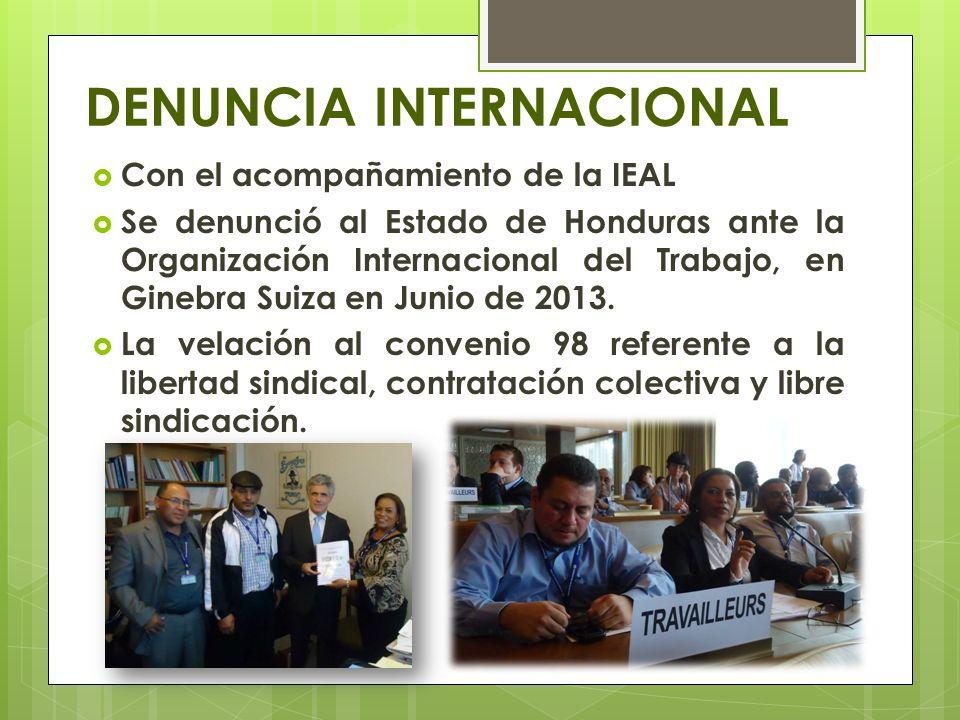 DENUNCIA INTERNACIONAL Con el acompañamiento de la IEAL Se denunció al Estado de Honduras ante la Organización Internacional del Trabajo, en Ginebra S