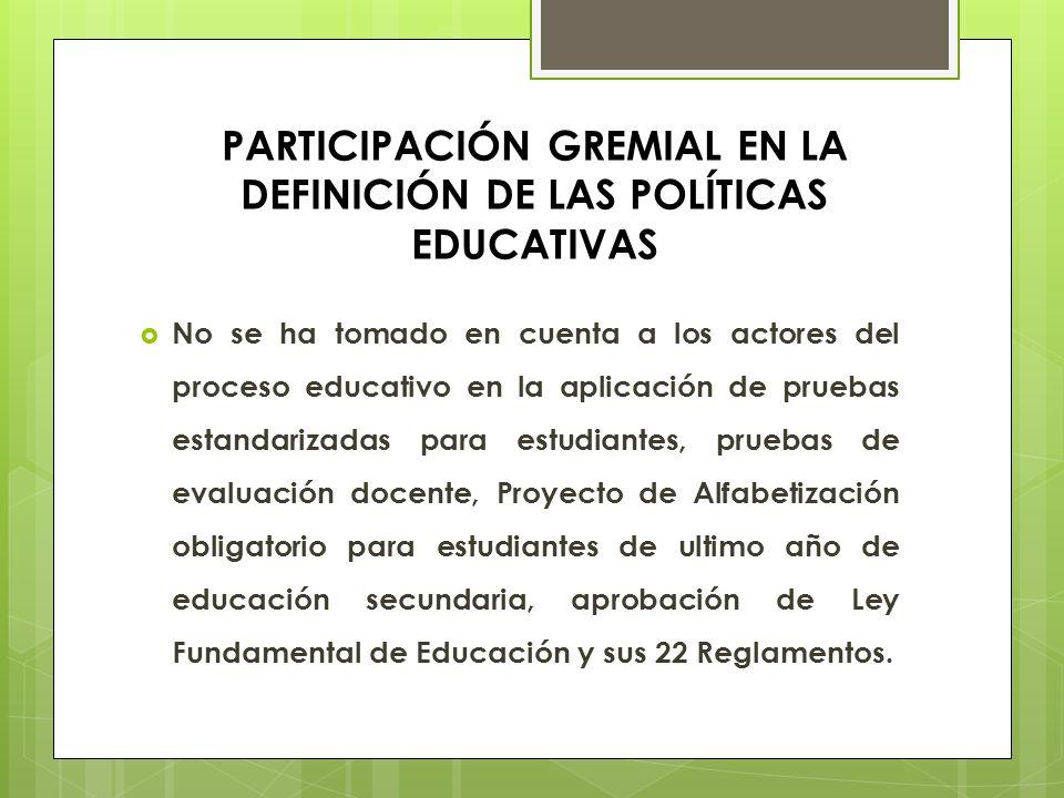 PARTICIPACIÓN GREMIAL EN LA DEFINICIÓN DE LAS POLÍTICAS EDUCATIVAS No se ha tomado en cuenta a los actores del proceso educativo en la aplicación de p