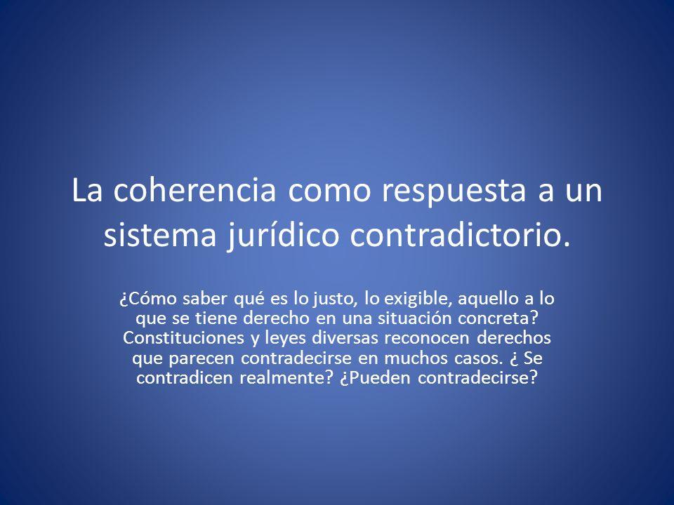 La coherencia como respuesta a un sistema jurídico contradictorio.