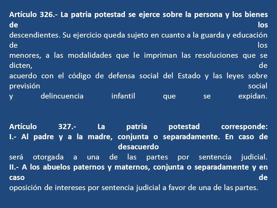 Artículo 326.- La patria potestad se ejerce sobre la persona y los bienes de los descendientes.