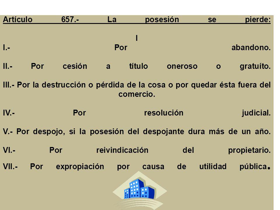 Artículo 657.- La posesión se pierde: I I.- Por abandono.