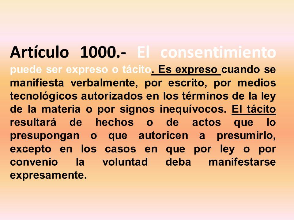 Artículo 1000.- El consentimiento puede ser expreso o tácito.
