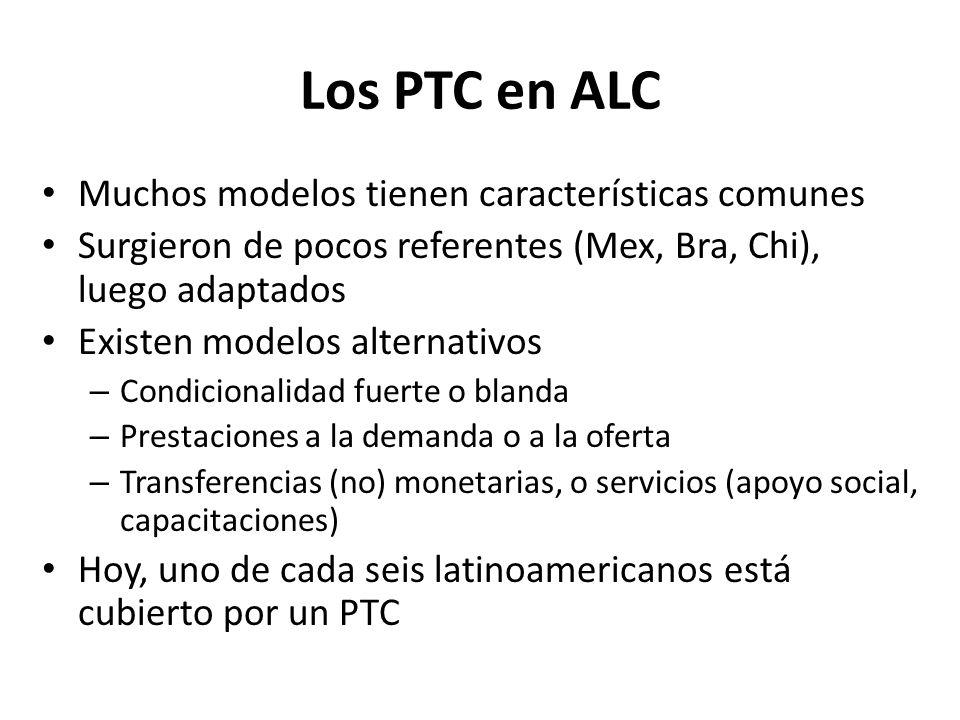 Los PTC en ALC Muchos modelos tienen características comunes Surgieron de pocos referentes (Mex, Bra, Chi), luego adaptados Existen modelos alternativ
