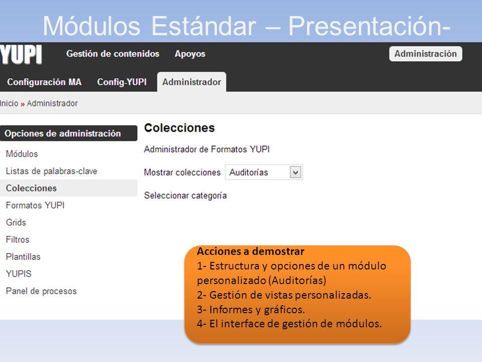 Acciones a demostrar 1- Estructura y opciones de un módulo personalizado (Auditorías) 2- Gestión de vistas personalizadas. 3- Informes y gráficos. 4-