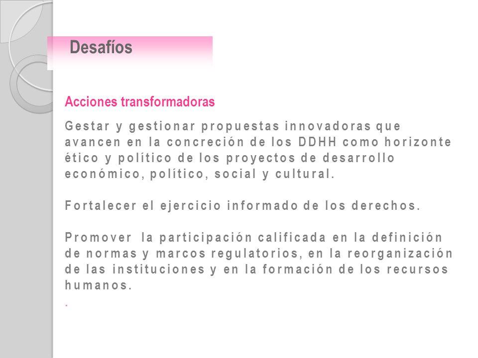 Acciones transformadoras Gestar y gestionar propuestas innovadoras que avancen en la concreción de los DDHH como horizonte ético y político de los pro
