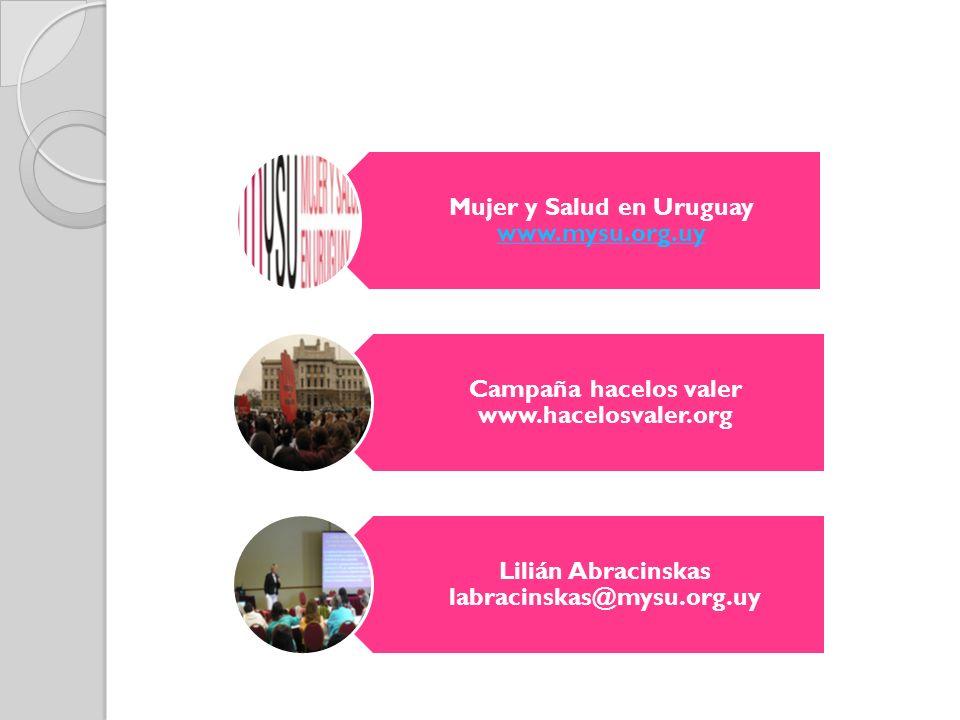 Mujer y Salud en Uruguay www.mysu.org.uy www.mysu.org.uy Campaña hacelos valer www.hacelosvaler.org Lilián Abracinskas labracinskas@mysu.org.uy