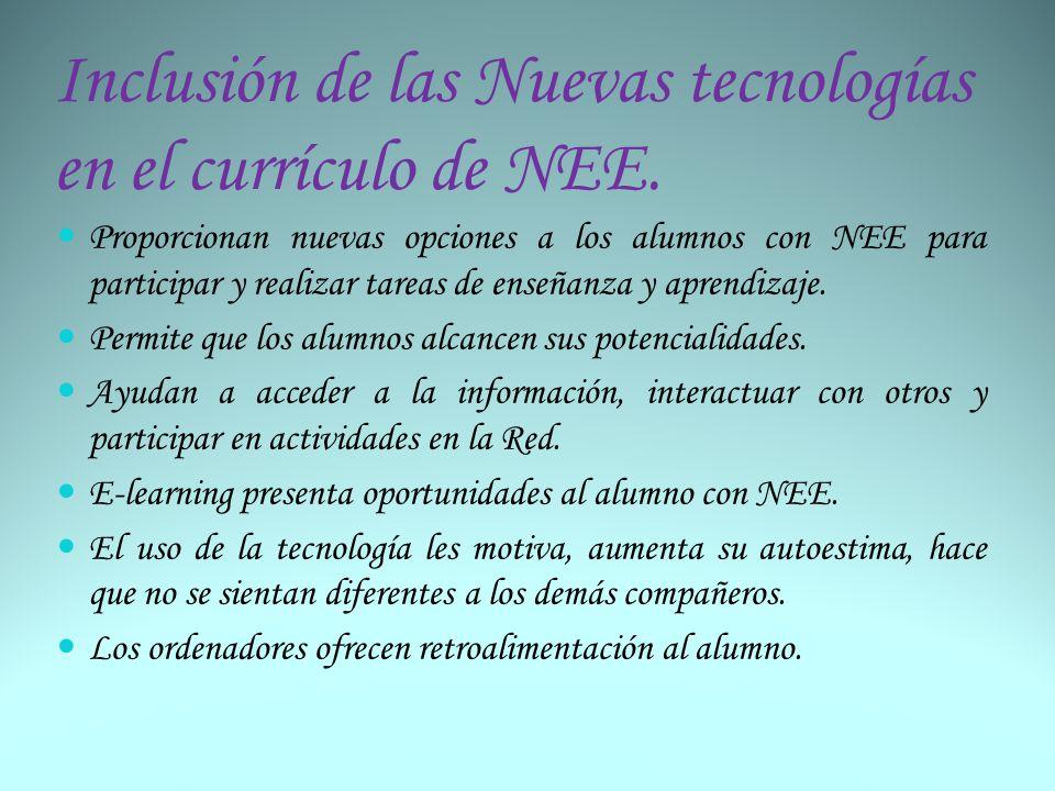 Inclusión de las Nuevas tecnologías en el currículo de NEE. Proporcionan nuevas opciones a los alumnos con NEE para participar y realizar tareas de en