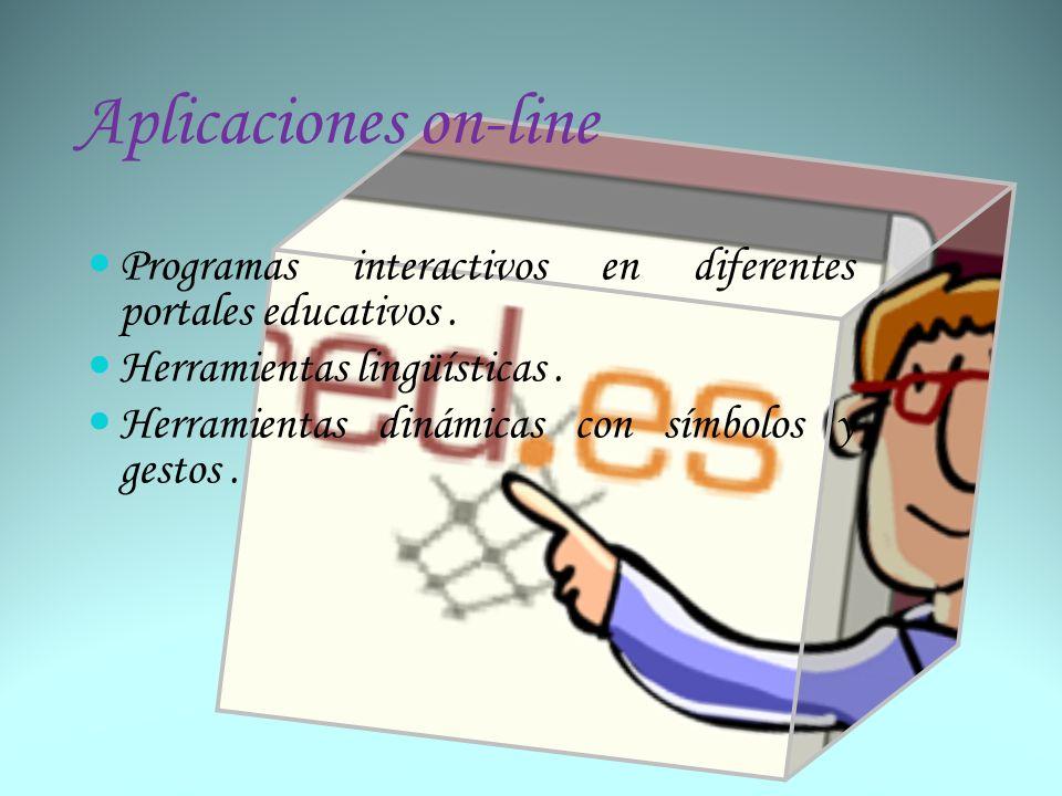 Aplicaciones on-line Programas interactivos en diferentes portales educativos. Herramientas lingüísticas. Herramientas dinámicas con símbolos y gestos