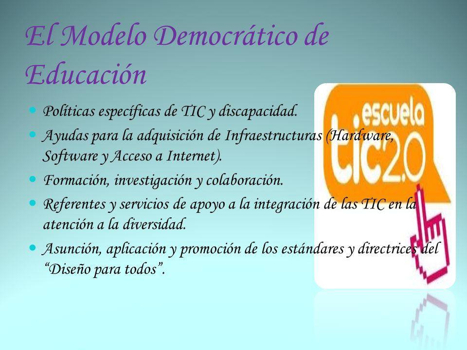 El Modelo Democrático de Educación Políticas específicas de TIC y discapacidad. Ayudas para la adquisición de Infraestructuras (Hardware, Software y A