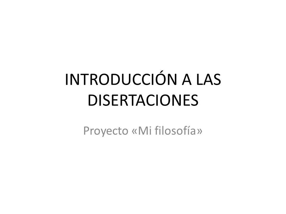INTRODUCCIÓN A LAS DISERTACIONES Proyecto «Mi filosofía»