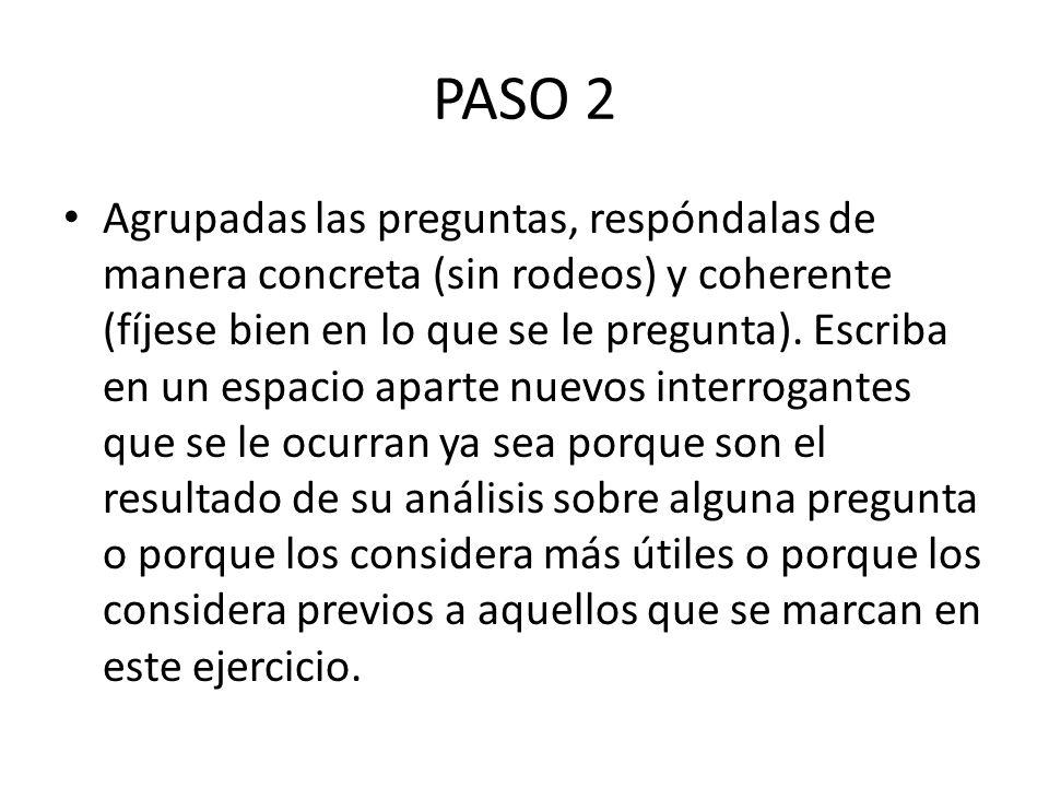 PASO 2 Agrupadas las preguntas, respóndalas de manera concreta (sin rodeos) y coherente (fíjese bien en lo que se le pregunta).