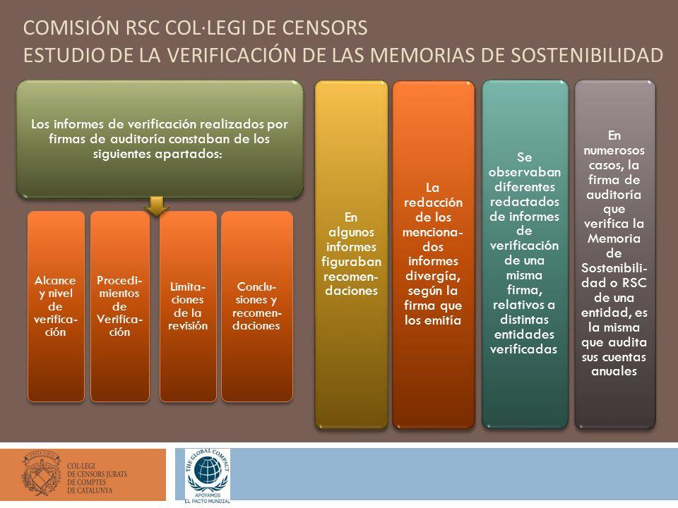 COMISIÓN RSC COL·LEGI DE CENSORS ESTUDIO DE LA VERIFICACIÓN DE LAS MEMORIAS DE SOSTENIBILIDAD Los informes de verificación realizados por firmas de au