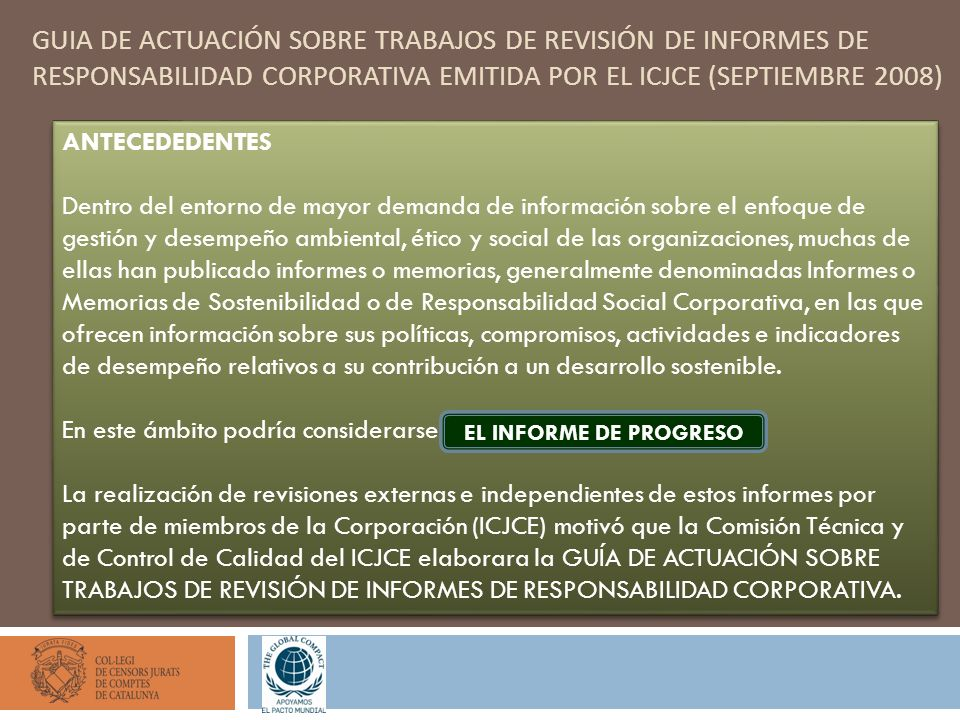 GUIA DE ACTUACIÓN SOBRE TRABAJOS DE REVISIÓN DE INFORMES DE RESPONSABILIDAD CORPORATIVA EMITIDA POR EL ICJCE (SEPTIEMBRE 2008) ANTECEDEDENTES Dentro d