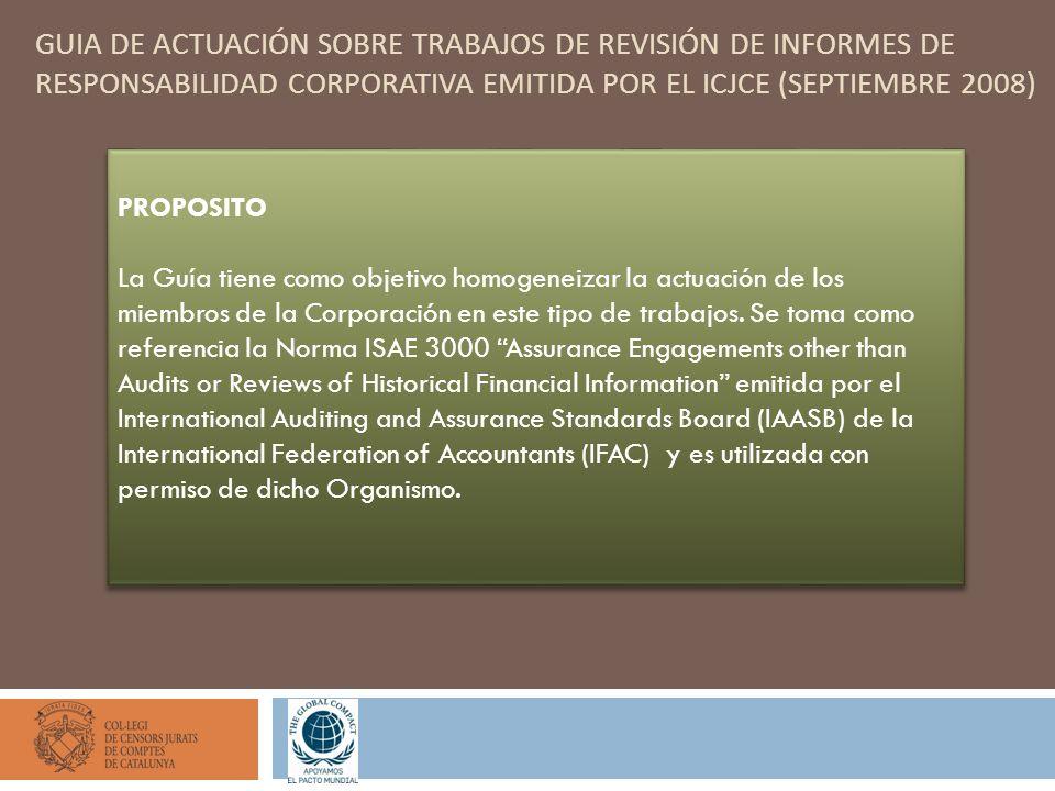 GUIA DE ACTUACIÓN SOBRE TRABAJOS DE REVISIÓN DE INFORMES DE RESPONSABILIDAD CORPORATIVA EMITIDA POR EL ICJCE (SEPTIEMBRE 2008) PROPOSITO La Guía tiene