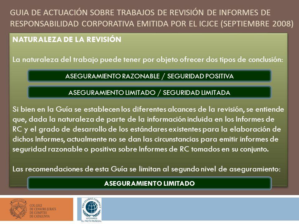 GUIA DE ACTUACIÓN SOBRE TRABAJOS DE REVISIÓN DE INFORMES DE RESPONSABILIDAD CORPORATIVA EMITIDA POR EL ICJCE (SEPTIEMBRE 2008) NATURALEZA DE LA REVISI