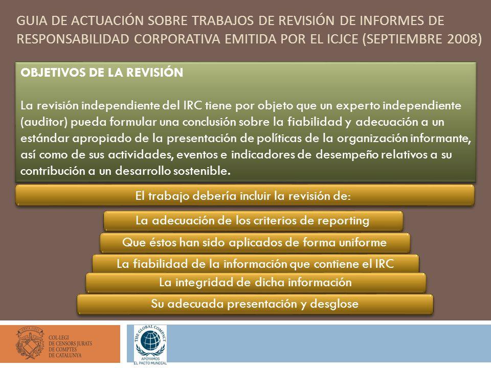 GUIA DE ACTUACIÓN SOBRE TRABAJOS DE REVISIÓN DE INFORMES DE RESPONSABILIDAD CORPORATIVA EMITIDA POR EL ICJCE (SEPTIEMBRE 2008) OBJETIVOS DE LA REVISIÓ
