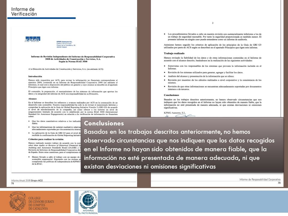 Conclusiones Basados en los trabajos descritos anteriormente, no hemos observado circunstancias que nos indiquen que los datos recogidos en el Informe