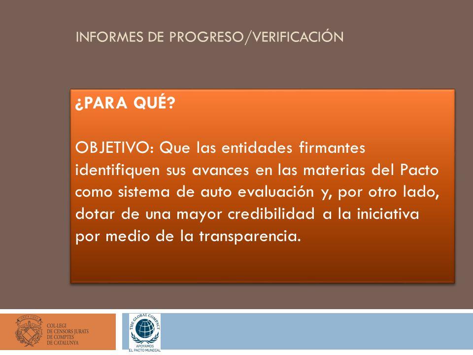 INFORMES DE PROGRESO/VERIFICACIÓN ¿PARA QUÉ? OBJETIVO: Que las entidades firmantes identifiquen sus avances en las materias del Pacto como sistema de