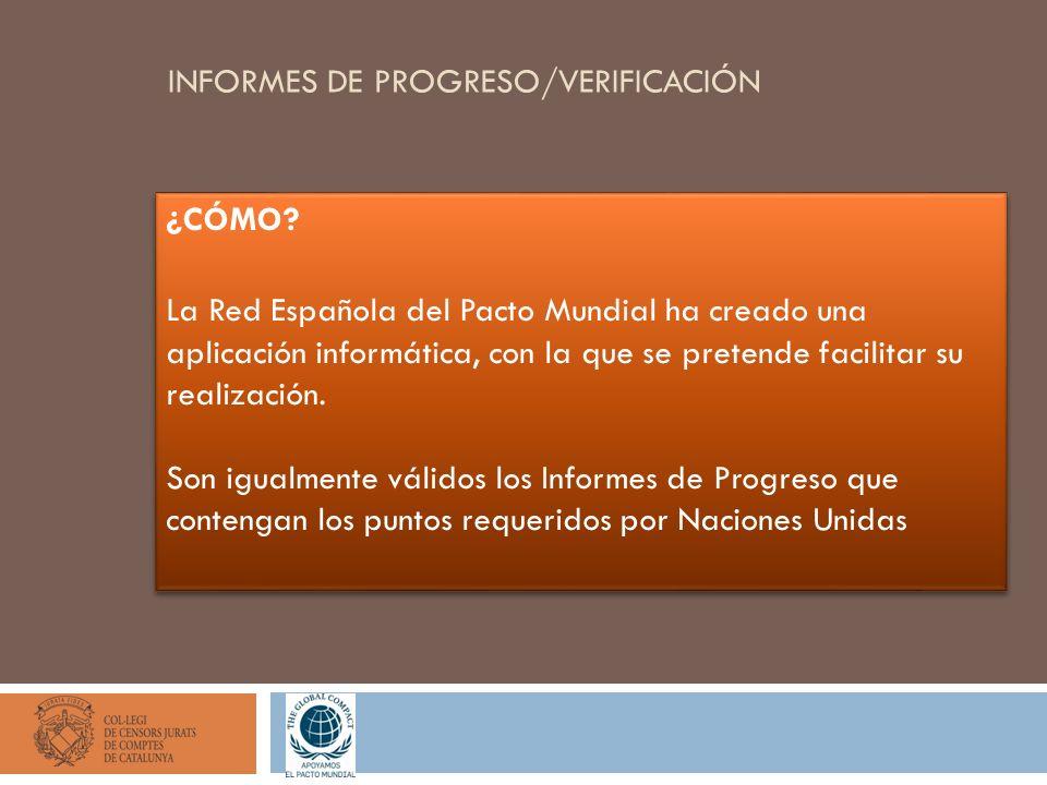 INFORMES DE PROGRESO/VERIFICACIÓN ¿CÓMO? La Red Española del Pacto Mundial ha creado una aplicación informática, con la que se pretende facilitar su r