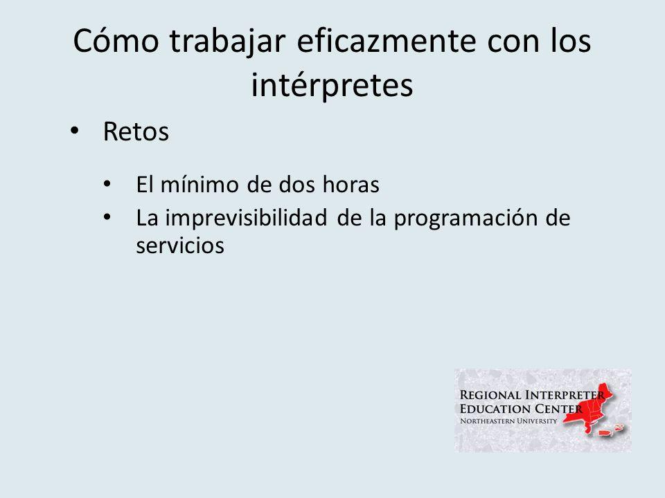 Cómo trabajar eficazmente con los intérpretes Retos El mínimo de dos horas La imprevisibilidad de la programación de servicios