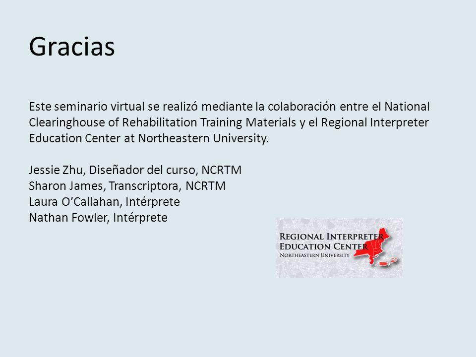 Gracias Este seminario virtual se realizó mediante la colaboración entre el National Clearinghouse of Rehabilitation Training Materials y el Regional