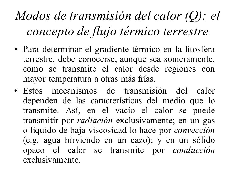 Modos de transmisión del calor (Q): el concepto de flujo térmico terrestre Para determinar el gradiente térmico en la litosfera terrestre, debe conoce
