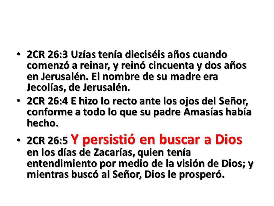 2CR 26:3 Uzías tenía dieciséis años cuando comenzó a reinar, y reinó cincuenta y dos años en Jerusalén. El nombre de su madre era Jecolías, de Jerusal
