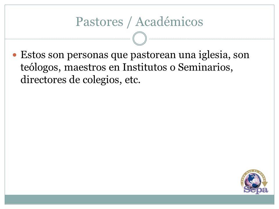 Pastores / Académicos Estos son personas que pastorean una iglesia, son teólogos, maestros en Institutos o Seminarios, directores de colegios, etc.