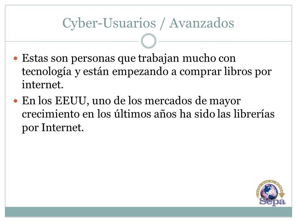 Cyber-Usuarios / Avanzados Estas son personas que trabajan mucho con tecnología y están empezando a comprar libros por internet. En los EEUU, uno de l