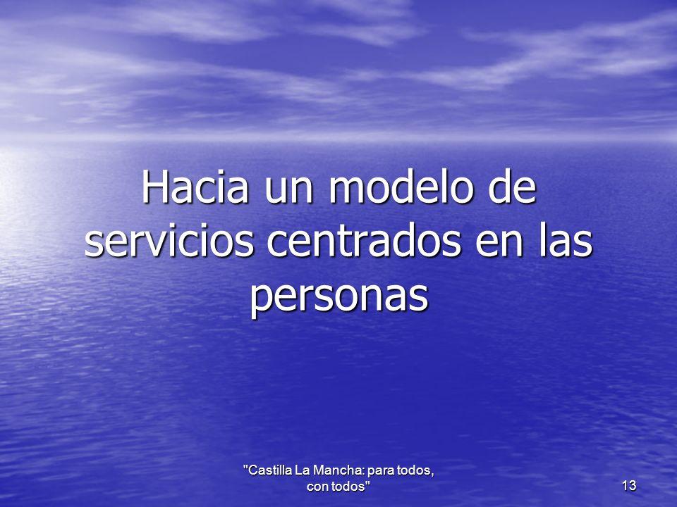 Hacia un modelo de servicios centrados en las personas Castilla La Mancha: para todos, con todos 13
