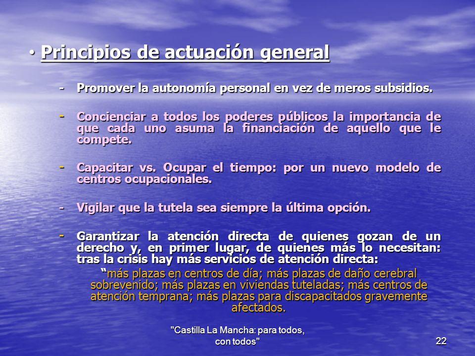 Principios de actuación general Principios de actuación general -Promover la autonomía personal en vez de meros subsidios.