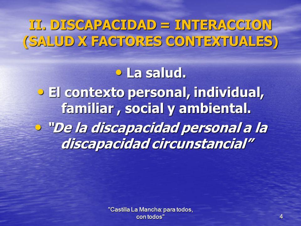 II. DISCAPACIDAD = INTERACCION (SALUD X FACTORES CONTEXTUALES) La salud.
