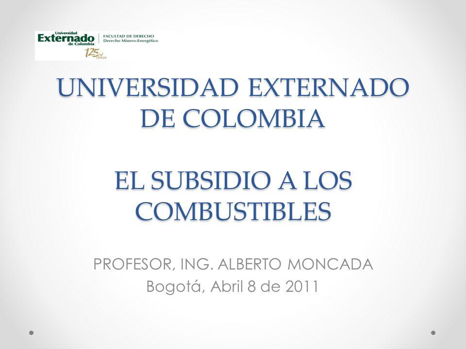 UNIVERSIDAD EXTERNADO DE COLOMBIA EL SUBSIDIO A LOS COMBUSTIBLES PROFESOR, ING.