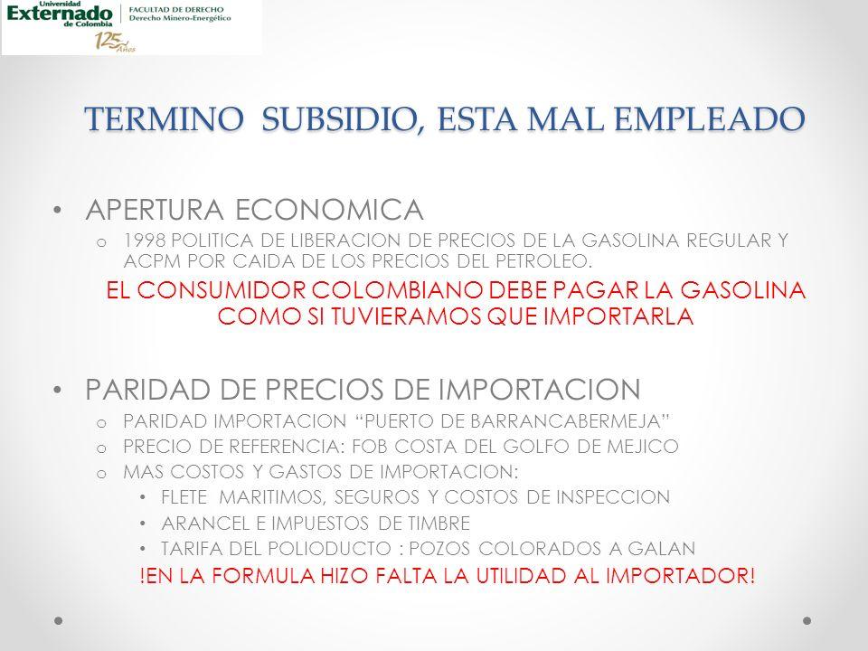 TERMINO SUBSIDIO, ESTA MAL EMPLEADO APERTURA ECONOMICA o 1998 POLITICA DE LIBERACION DE PRECIOS DE LA GASOLINA REGULAR Y ACPM POR CAIDA DE LOS PRECIOS DEL PETROLEO.