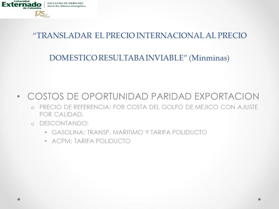 TRANSLADAR EL PRECIO INTERNACIONAL AL PRECIO DOMESTICO RESULTABA INVIABLE (Minminas) COSTOS DE OPORTUNIDAD PARIDAD EXPORTACION o PRECIO DE REFERENCIA: FOB COSTA DEL GOLFO DE MEJICO CON AJUSTE POR CALIDAD.