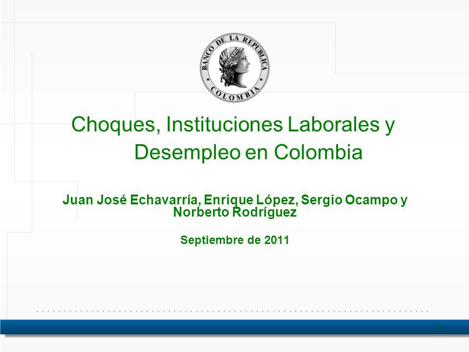 Choques, Instituciones Laborales y Desempleo en Colombia Juan José Echavarría, Enrique López, Sergio Ocampo y Norberto Rodríguez Septiembre de 2011 1
