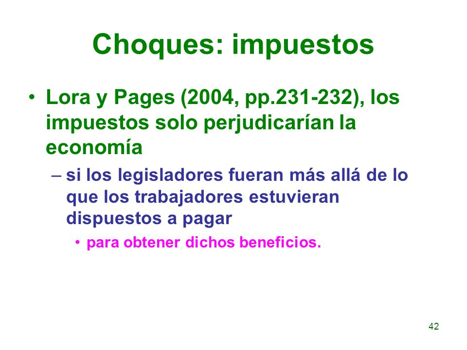 Choques: impuestos Lora y Pages (2004, pp.231-232), los impuestos solo perjudicarían la economía –si los legisladores fueran más allá de lo que los tr