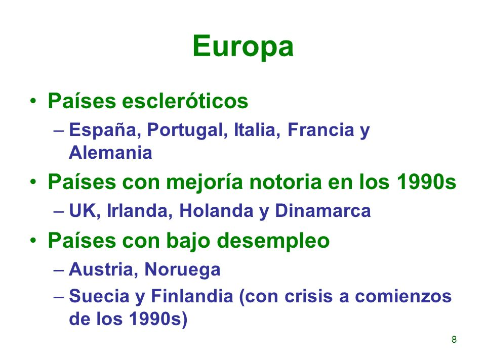 Europa Países escleróticos –España, Portugal, Italia, Francia y Alemania Países con mejoría notoria en los 1990s –UK, Irlanda, Holanda y Dinamarca Paí