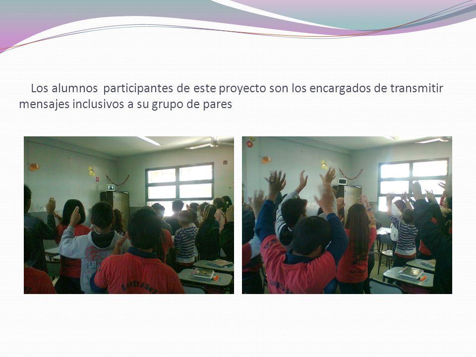 Los alumnos participantes de este proyecto son los encargados de transmitir mensajes inclusivos a su grupo de pares