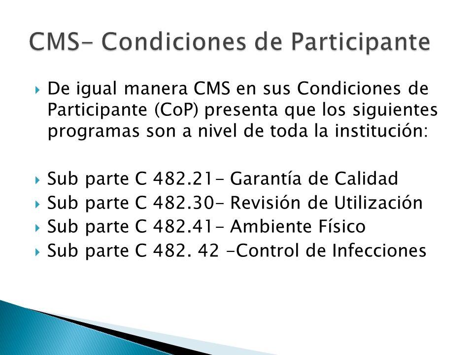 De igual manera CMS en sus Condiciones de Participante (CoP) presenta que los siguientes programas son a nivel de toda la institución: Sub parte C 482