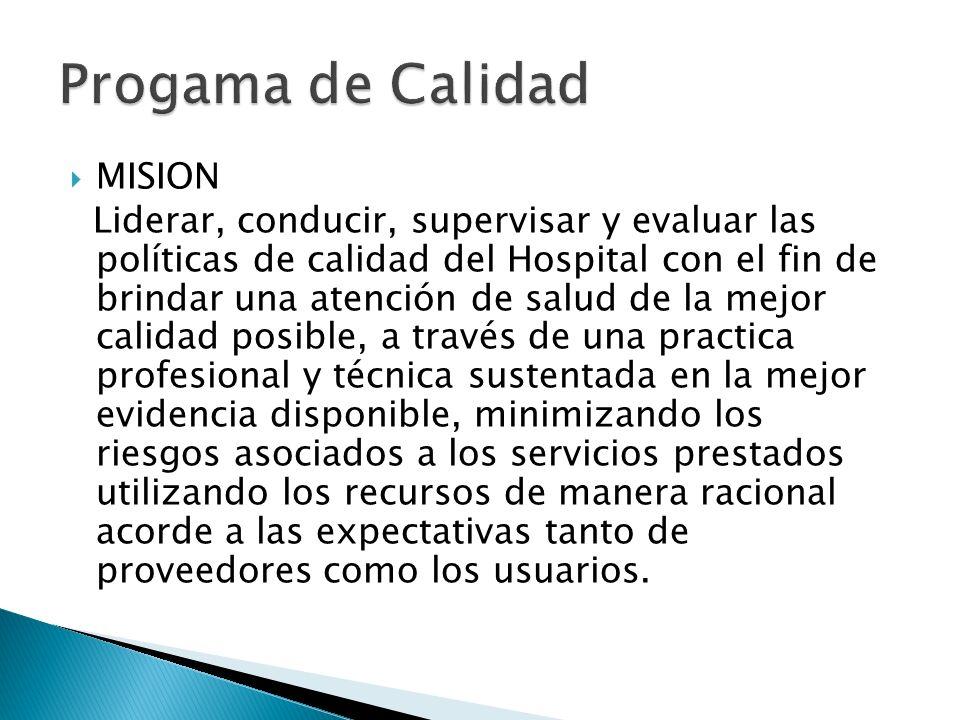MISION Liderar, conducir, supervisar y evaluar las políticas de calidad del Hospital con el fin de brindar una atención de salud de la mejor calidad p