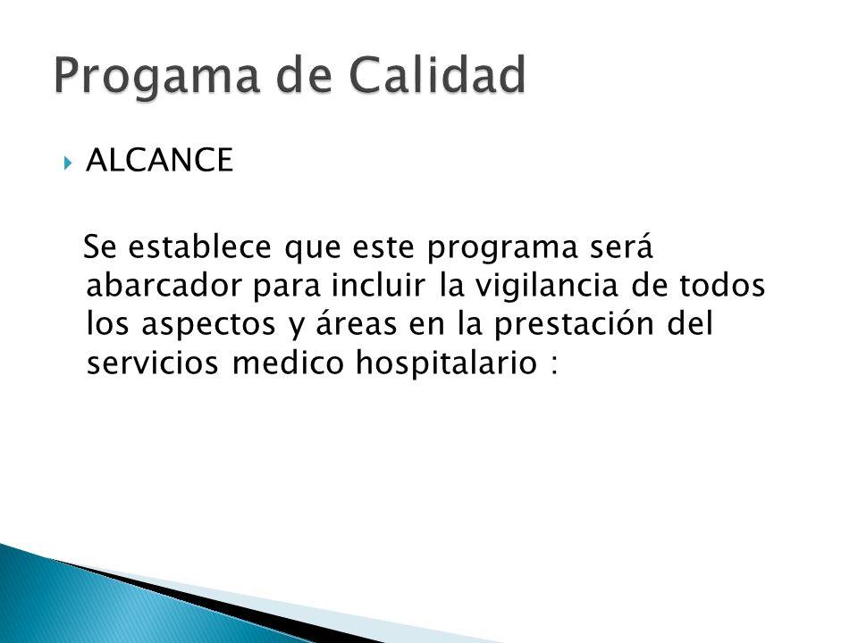 ALCANCE Se establece que este programa será abarcador para incluir la vigilancia de todos los aspectos y áreas en la prestación del servicios medico h