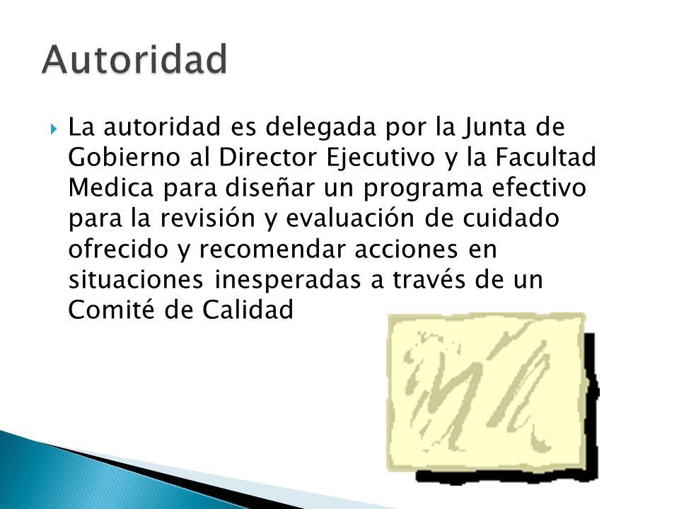 La autoridad es delegada por la Junta de Gobierno al Director Ejecutivo y la Facultad Medica para diseñar un programa efectivo para la revisión y eval